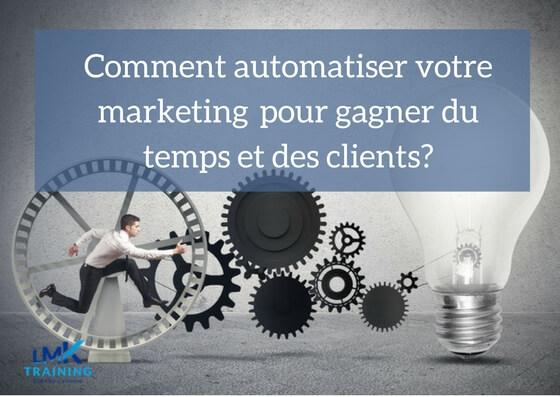 Comment automatiser votre marketing pour gagner du temps et des clients?