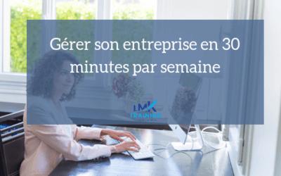 Gérer son entreprise en 30 minutes par semaine