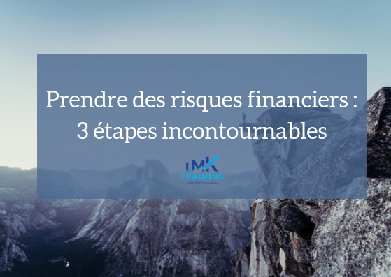 Prendre des risques financiers : 3 étapes incontournables