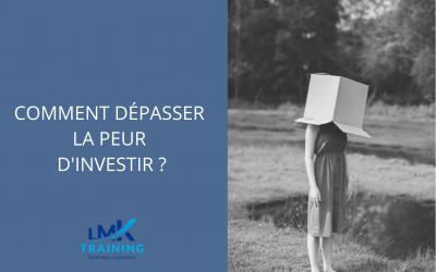 Comment dépasser la peur d'investir ?
