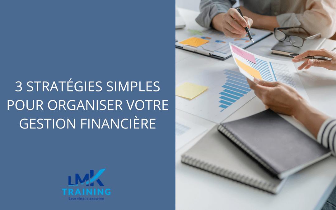 3 stratégies simples pour organiser votre gestion financière