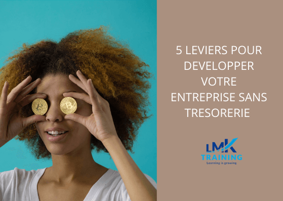 5 leviers pour développer votre entreprise sans trésorerie