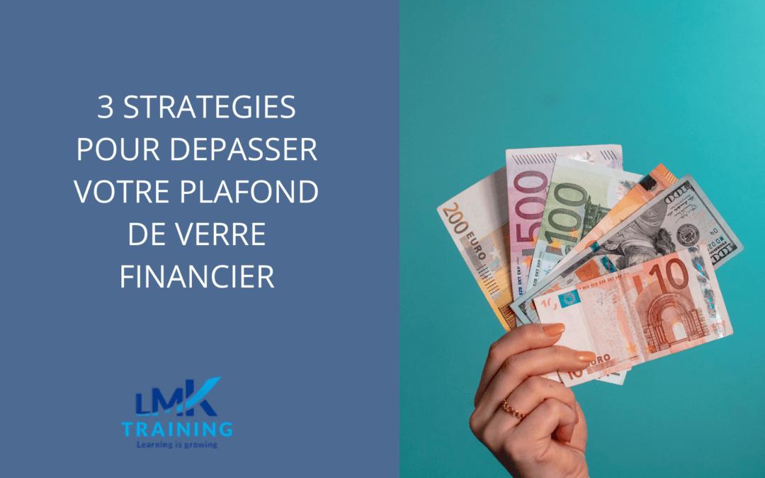 3 stratégies pour dépasser votre plafond de verre financier